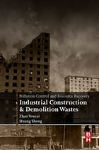 Pollution Control and Resource Recovery: Industrial Construction and Demolition Wastes by Zhao Youcai