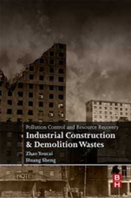 Book Pollution Control and Resource Recovery: Industrial Construction and Demolition Wastes by Zhao Youcai