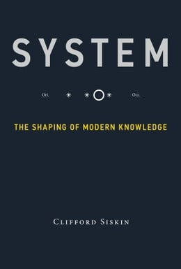 Book System: The Shaping of Modern Knowledge by Clifford Siskin