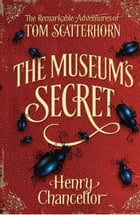 The Museum's Secret (The Remarkable Adventures of Tom Scatterhorn 1) by Henry Chancellor