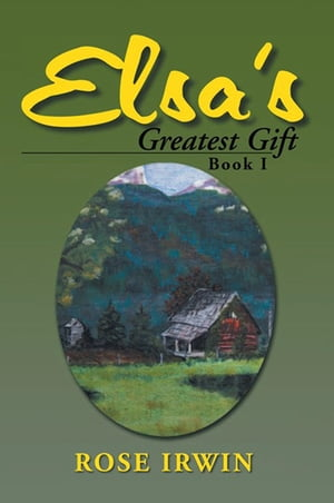 Elsa's Greatest Gift: Book I by Rose Irwin
