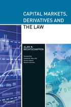 Capital Markets, Derivatives and the Law by Alan Rechtschaffen