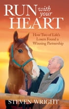 Run with Your Heart: How Two of Life's Losers Found a Winning Partnership by Stephen Wright