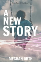 A New Story by Meghan Orth