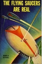 The Flying Saucers Are Real by Donald Keyhoe