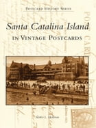 Santa Catalina Island in Vintage Images by Marlin L. Heckman