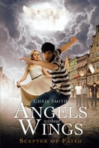 Angels without Wings: Scepter of Faith by Chris Smith