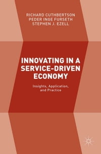 Innovating in a Service-Driven Economy: Insights, Application, and Practice