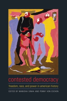 Book Contested Democracy: Freedom, Race, and Power in American History by Manisha Sinha