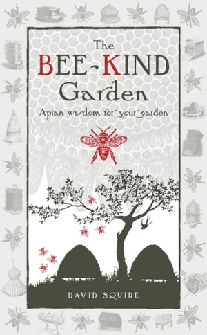 The Bee-Kind Garden Apian wisdom for your garden