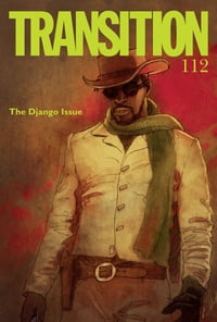 Transition 112: Transition: The Magazine of Africa and the Diaspora