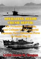 Operating Below Crush Depth:: The Formation, Evolution, And Collapse Of The Imperial Japanese Navy Submarine Force In World War II by LCDR David W. Grogan USN