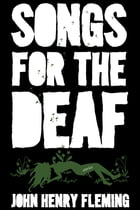 Songs for the Deaf: Stories by John Henry Fleming