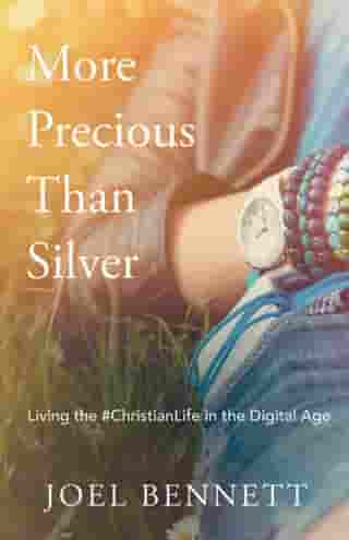 More Precious Than Silver: Living the #Christianlife in the Digital Age