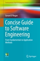 Concise Guide to Software Engineering: From Fundamentals to Application Methods by Gerard O'Regan