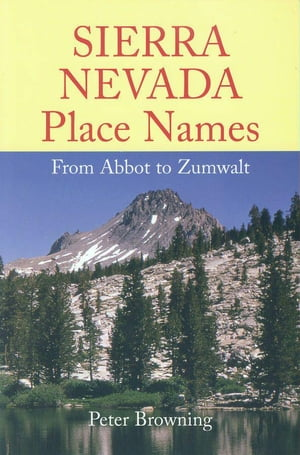 Sierra Nevada Place Names From Abbot to Zumwalt