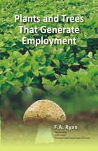 Plants and Trees That Generate Employment by F. A. Ryan