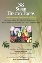 "38 Super Healthy Foods: A Unique Manual to Health, Wellness and Healing by Konstantinos ""Gus""T. Deligiannidis,BA,MBA"