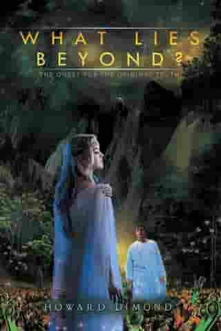 What Lies Beyond?: The Quest for the Original Truth by Howard Dimond
