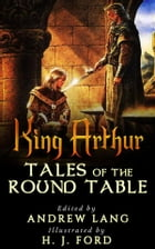 King Arthur - Tales of the Round Table by Edited by ANDREW Lang