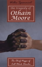 The Tragedy of Othain Moore, the Chief Nigga of Cell Block Charlie by Willie Spearman