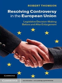 Resolving Controversy in the European Union: Legislative Decision-Making before and after…