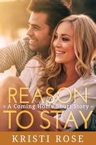Reason to Stay by Kristi Rose
