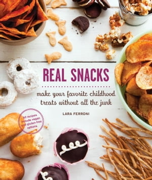 Real Snacks Make Your Favorite Childhood Treats Without All the Junk