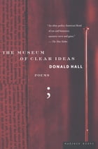 The Museum of Clear Ideas by Donald Hall