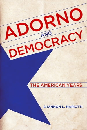 Adorno and Democracy The American Years