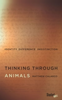 Thinking Through Animals: Identity, Difference, Indistinction