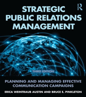 Strategic Public Relations Management Planning and Managing Effective Communication Campaigns