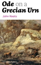 Ode on a Grecian Urn (Complete Edition) by John Keats