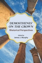 """Demosthenes' """"On the Crown"""": Rhetorical Perspectives"""