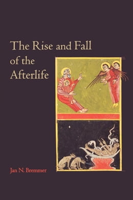 Book The Rise and Fall of the Afterlife by Bremmer, Jan N.