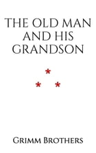 The Old Man and His Grandson by Grimm Brothers