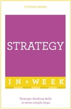Strategy In A Week: Strategic Thinking Skills In Seven Simple Steps