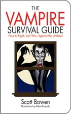 The Vampire Survival Guide: How to Fight, and Win, Against the Undead by Scott Bowen