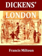 Dickens' London [Illustrated] by Francis Miltoun