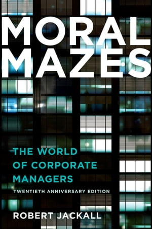 Moral Mazes The World of Corporate Managers
