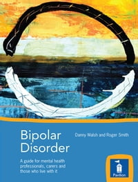 Bipolar Disorder: A guide for mental health professionals, carers and those who live with it