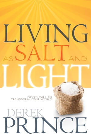 Living as Salt and Light: God's Call to Transform Your World by Derek Prince