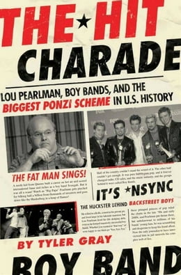 Book The Hit Charade: Lou Pearlman, Boy Bands, and the Biggest Ponzi Scheme in U.S. History by Tyler Gray