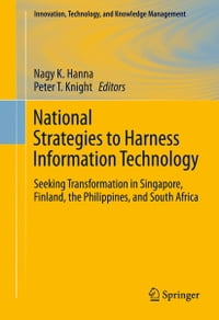 National Strategies to Harness Information Technology: Seeking Transformation in Singapore, Finland…