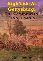 High Tide At Gettysburg: The Campaign In Pennsylvania by Glenn Tucker