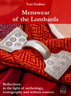 Menswear of the Lombards. Reflections in the light of archeology, iconography and written sources by Yuri Godino