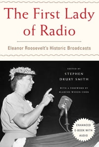 The First Lady of Radio: Eleanor Roosevelt s Historic Broadcasts