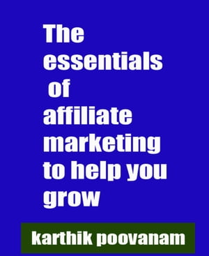 The essentials of affiliate marketing to help you grow by Karthik Poovanam