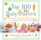 Top 100 Baby Purees: 100 Quick and Easy Meals for a Healthy and Happy B by Annabel Karmel