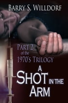 A Shot In The Arm by Barry S Willdorf